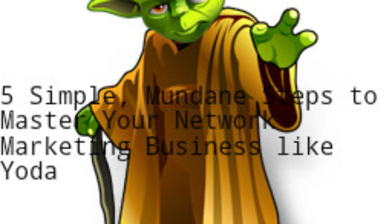 Use These 5 Simple Steps to Master Your Network Marketing Business