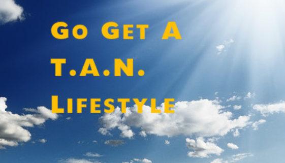 Go Get A T.A.N. Lifestyle