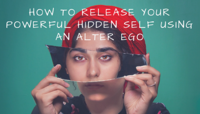 How to Release Your Powerful Hidden Self Using an Alter Ego